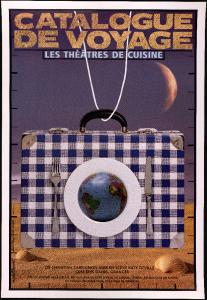 Catalogue de Voyage, par le Théâtre de Cuisine, affiche du spectacle -- Copyright Michel Bouvet -- Photo Francis Laharrague
