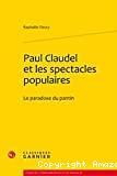 Paul Claudel et les spectacles populaires