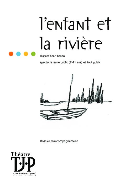 Dossier pédagogique TJP pour le spectacle L'Enfant et la rivière, adaptation et mise en scène Laurent Contamin