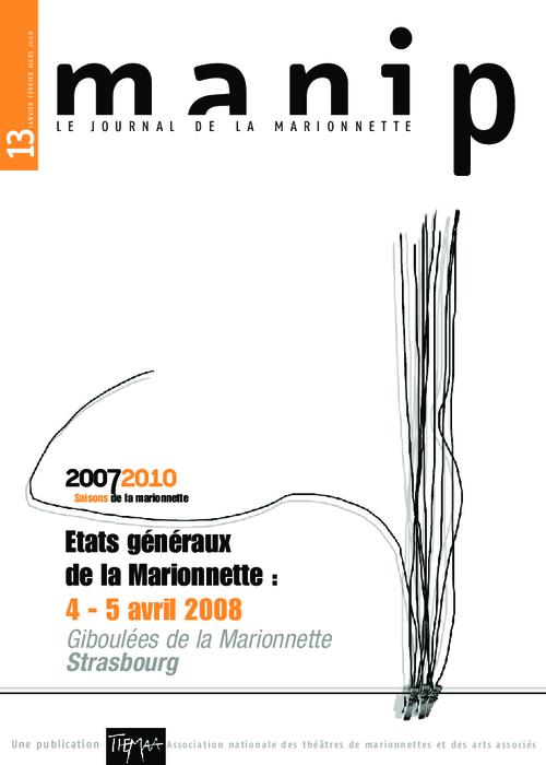 Manip, n°13 - Janvier - février - mars 2008 - Etats généraux de la marionnette : 4-5 avril 2008
