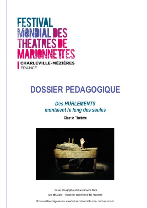 Des HURLEMENTS montaient le long des saules, par le Clastic Théâtre, dossier pédagogique du Festival Mondial des Théâtres de Marionnettes de Charleville-Mézières.