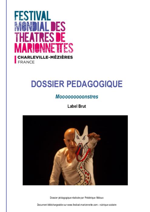 Mooooooooonstres, par le Label Brut, dossier pédagogique du Festival Mondial des Théâtres de Marionnettes de Charleville-Mézières.